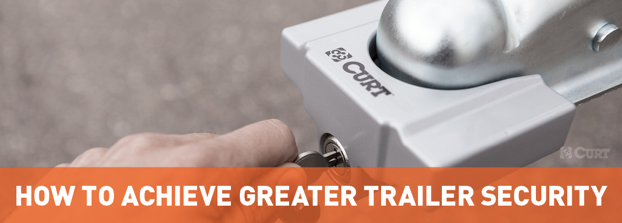 How to Achieve Greater Trailer Security - CURT