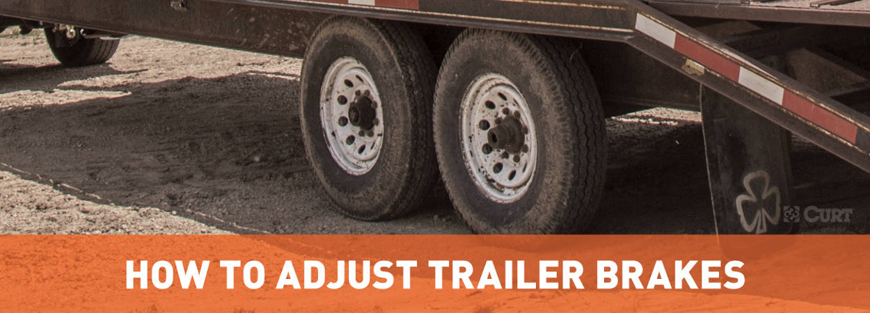 How to Adjust Trailer Brakes Guide - CURT