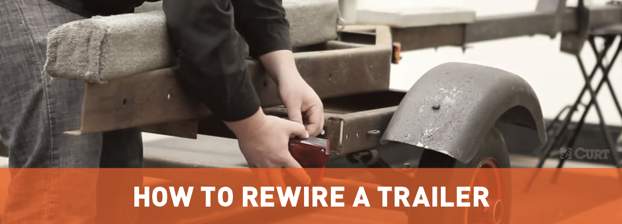 How to Rewire a Trailer Guide - CURT